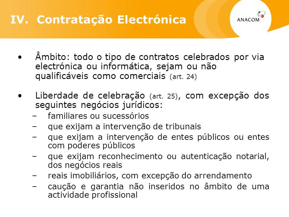 IV. Contratação Electrónica Âmbito: todo o tipo de contratos celebrados por via electrónica ou informática, sejam ou não qualificáveis como comerciais