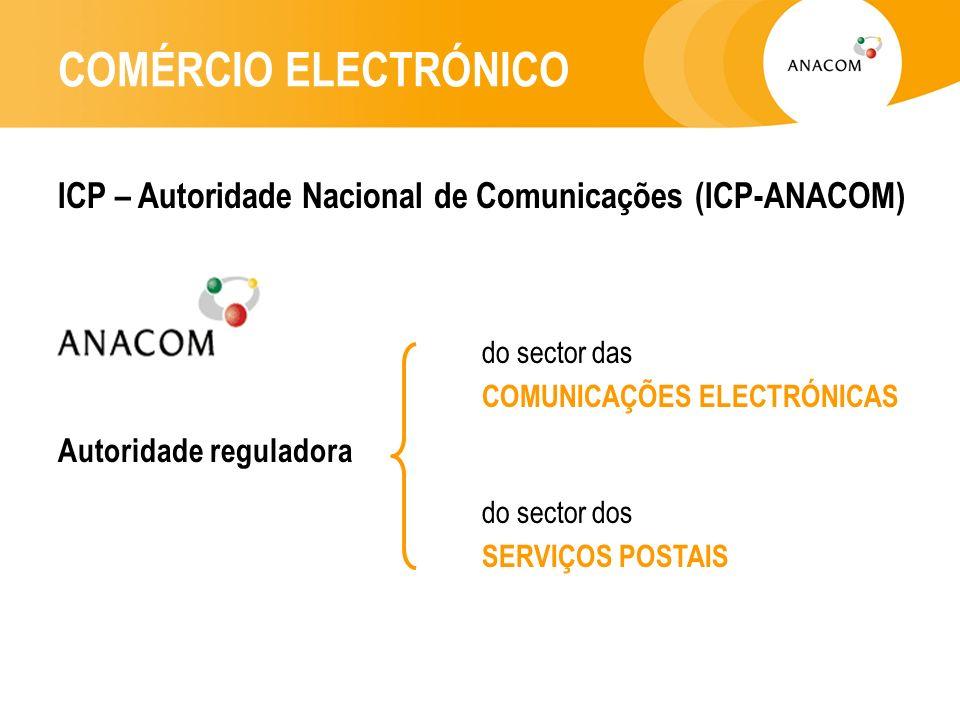 COMÉRCIO ELECTRÓNICO ICP – Autoridade Nacional de Comunicações (ICP-ANACOM) Autoridade reguladora do sector das COMUNICAÇÕES ELECTRÓNICAS do sector dos SERVIÇOS POSTAIS