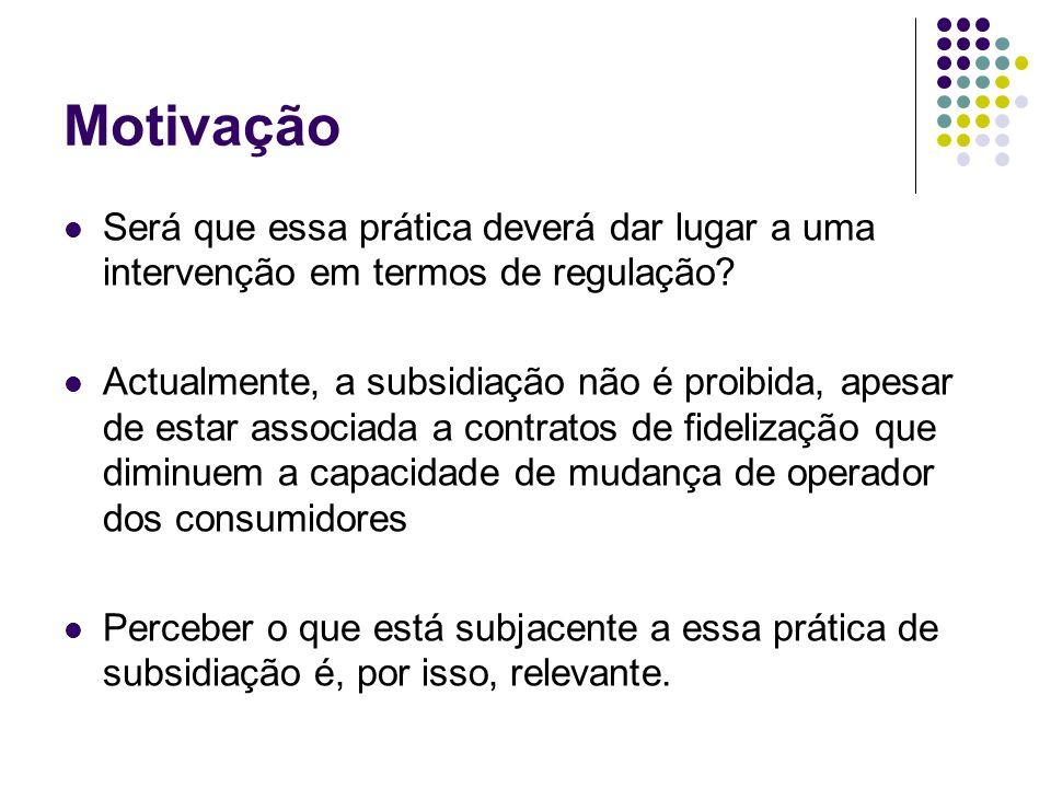 Motivação Regulação, tendencialmente Mercado de retalho não regulado Mercado grossista poderá ser objecto de regulação Será que a subsidiação de equipamentos enquanto prática no mercado de retalho justifica algum tipo de regulação?