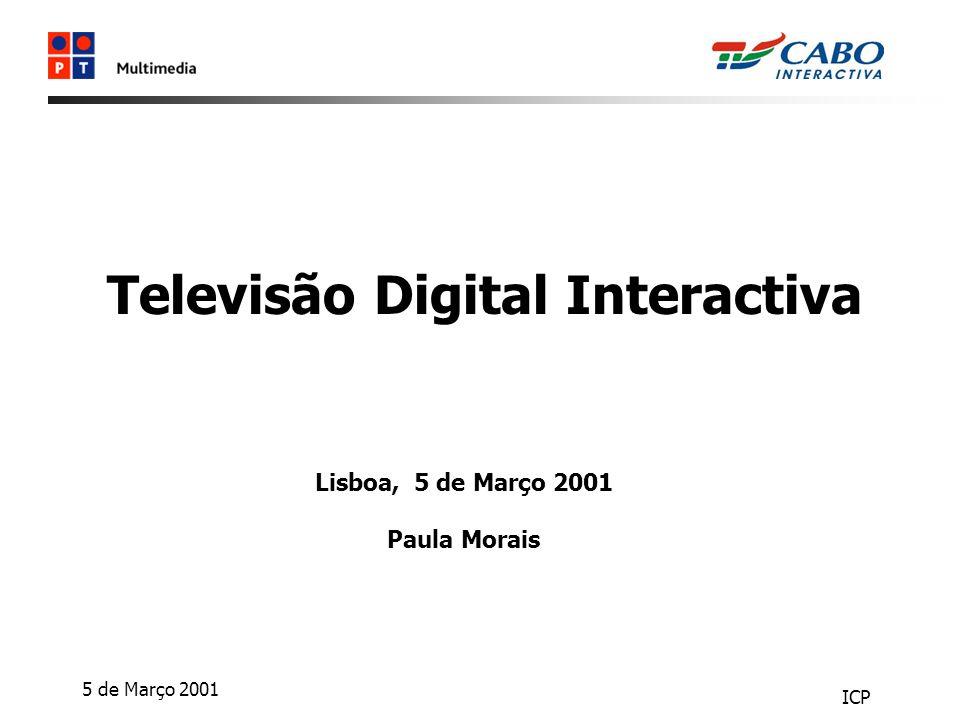 5 de Março 2001 ICP Televisão Digital Interactiva Lisboa, 5 de Março 2001 Paula Morais
