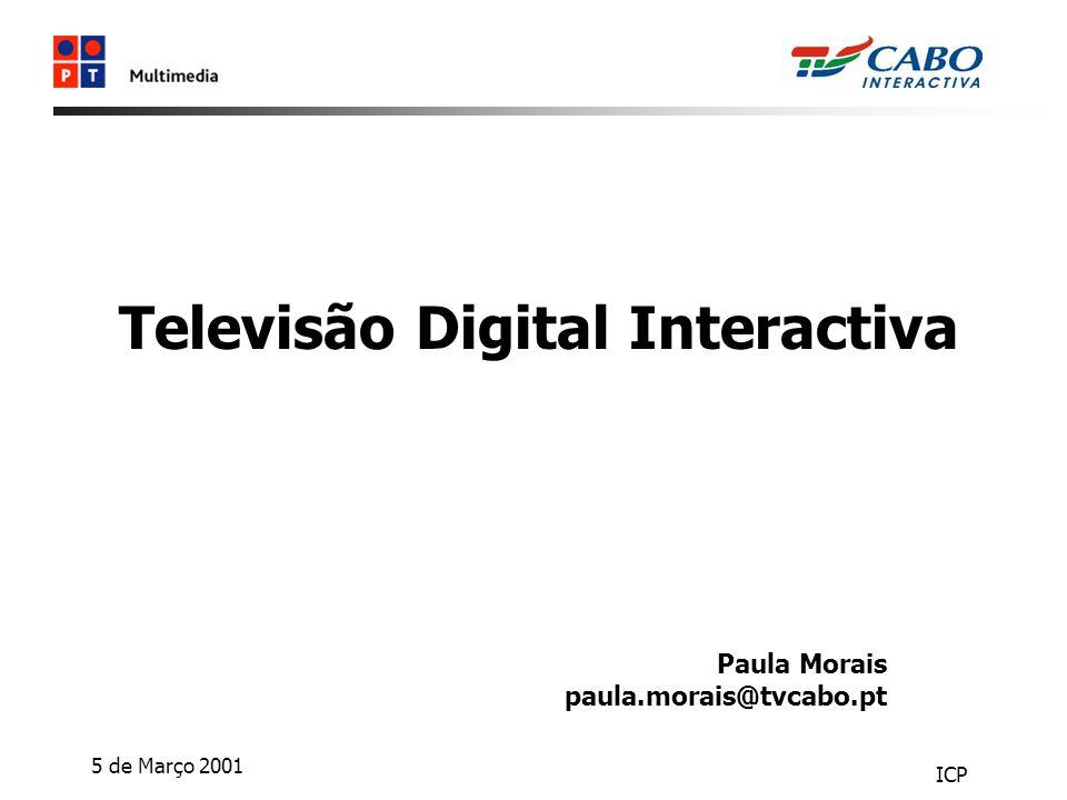 5 de Março 2001 ICP Televisão Digital Interactiva Paula Morais paula.morais@tvcabo.pt