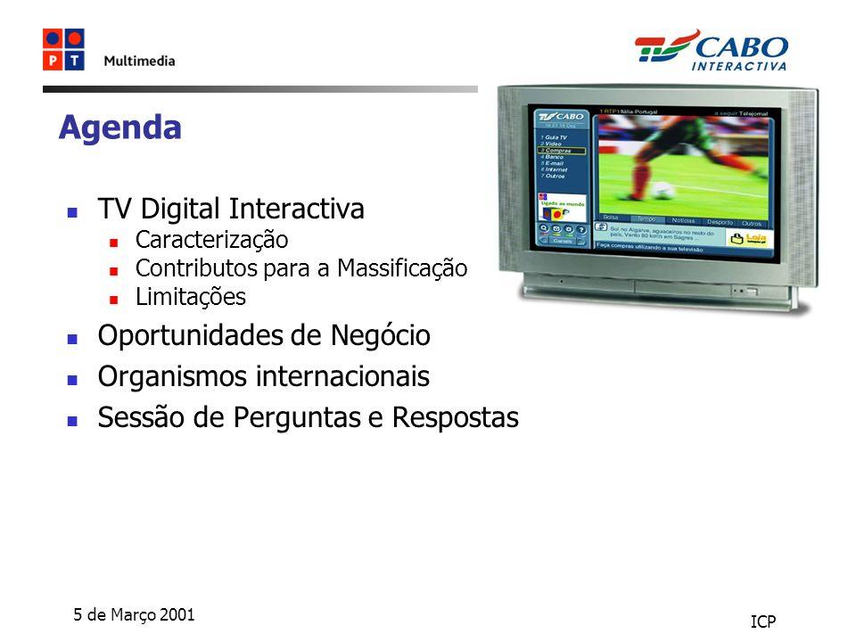 5 de Março 2001 ICP Agenda TV Digital Interactiva Caracterização Contributos para a Massificação Limitações Oportunidades de Negócio Organismos internacionais Sessão de Perguntas e Respostas