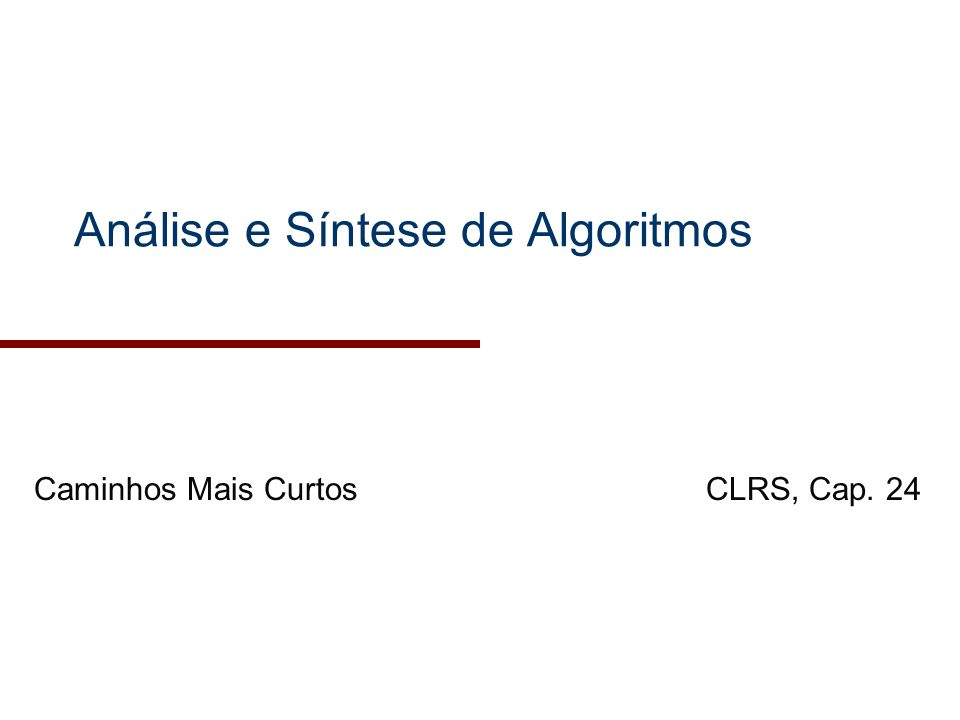 2003/2004Análise e Síntese de Algoritmos12 Estudo dos SSSPs (Cont.) Relaxação: –Algoritmos para SSSPs utilizam relaxação –d[v]: limite superior no valor do peso do caminho mais curto entre s e v; estimativa do caminho mais curto –Algoritmos para SSSPs aplicam sequência de relaxações dos arcos de G após inicialização Initialize-Single-Source(G,s) for v V[G] d[v] = [v] = NIL d[s] = 0 Relax(u,v,w) if d[v] > d[u] + w(u,v) d[v] = d[u] + w(u,v) [v] = u