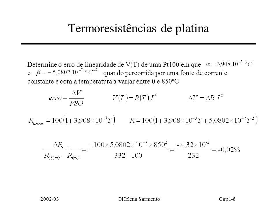 2002/03©Helena SarmentoCap1-8 Termoresistências de platina Determine o erro de linearidade de V(T) de uma Pt100 em que e quando percorrida por uma fonte de corrente constante e com a temperatura a variar entre 0 e 850ºC