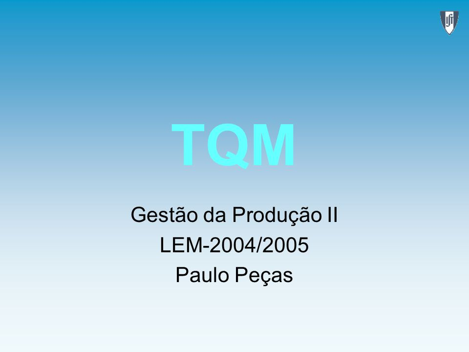 TQM Gestão da Produção II LEM-2004/2005 Paulo Peças