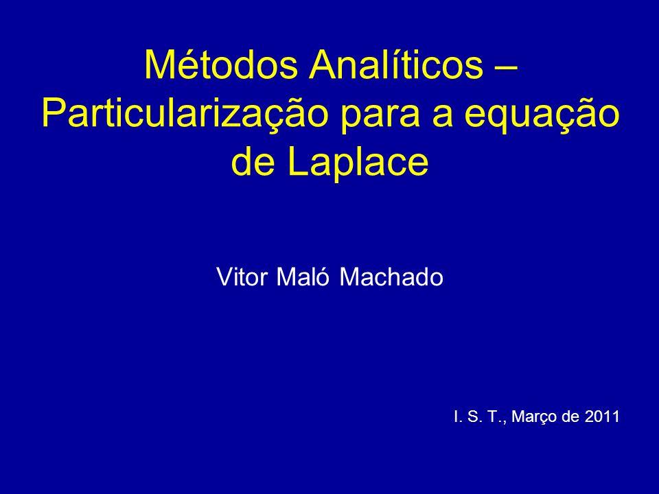 Métodos Analíticos – Particularização para a equação de Laplace Vitor Maló Machado I.