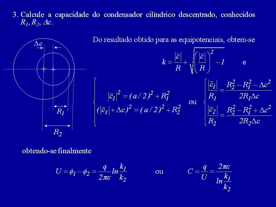 3.Calcule a capacidade do condensador cilíndrico descentrado, conhecidos R 1, R 2, c.