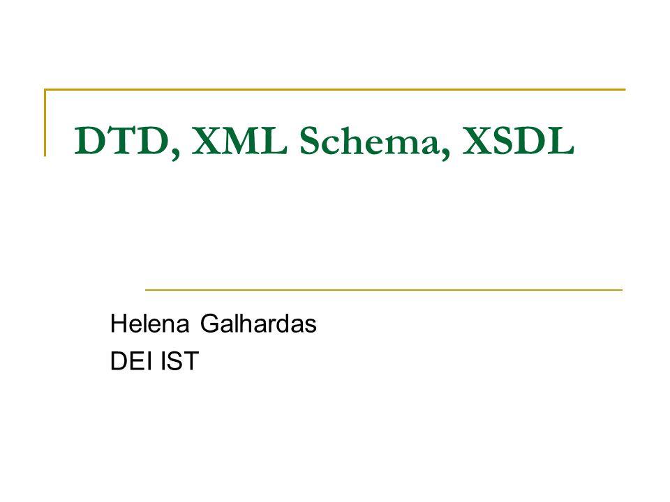 DTD, XML Schema, XSDL Helena Galhardas DEI IST