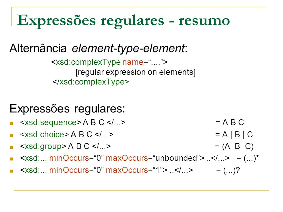 Expressões regulares - resumo Alternância element-type-element: [regular expression on elements] Expressões regulares: A B C = A B C A B C = A | B | C