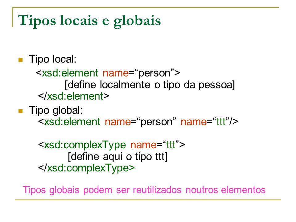 Tipos locais e globais Tipo local: [define localmente o tipo da pessoa] Tipo global: [define aqui o tipo ttt] Tipos globais podem ser reutilizados nou
