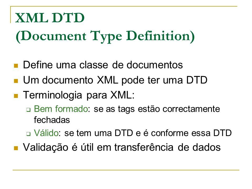 XML DTD (Document Type Definition) Define uma classe de documentos Um documento XML pode ter uma DTD Terminologia para XML: Bem formado: se as tags es