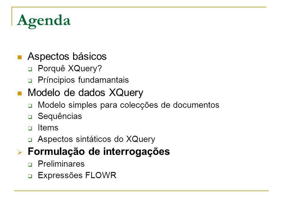 Agenda Aspectos básicos Porquê XQuery? Príncipios fundamantais Modelo de dados XQuery Modelo simples para colecções de documentos Sequências Items Asp