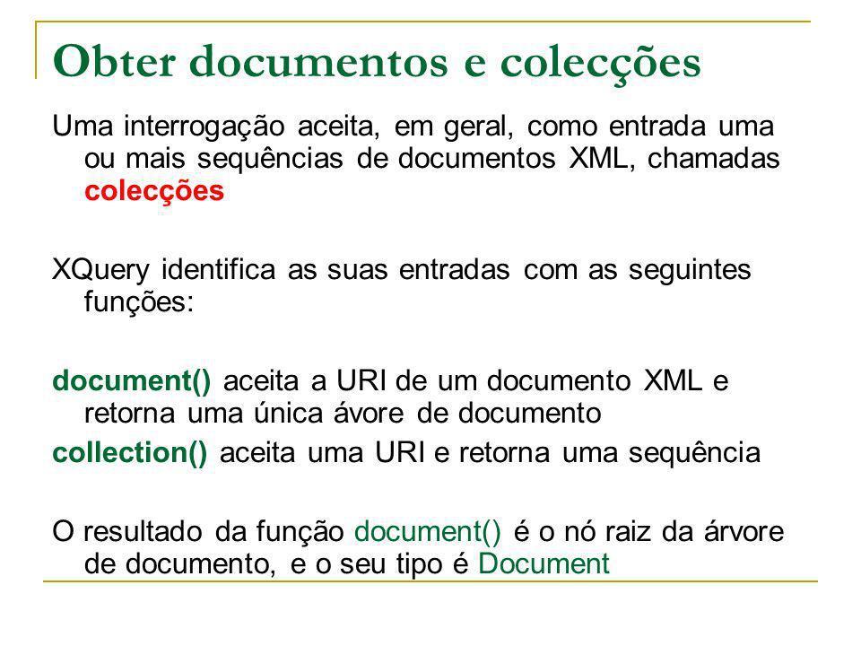 Obter documentos e colecções Uma interrogação aceita, em geral, como entrada uma ou mais sequências de documentos XML, chamadas colecções XQuery ident