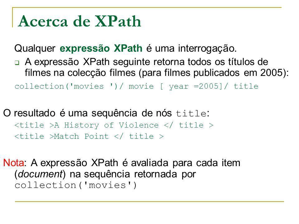 Acerca de XPath Qualquer expressão XPath é uma interrogação. A expressão XPath seguinte retorna todos os títulos de filmes na colecção filmes (para fi