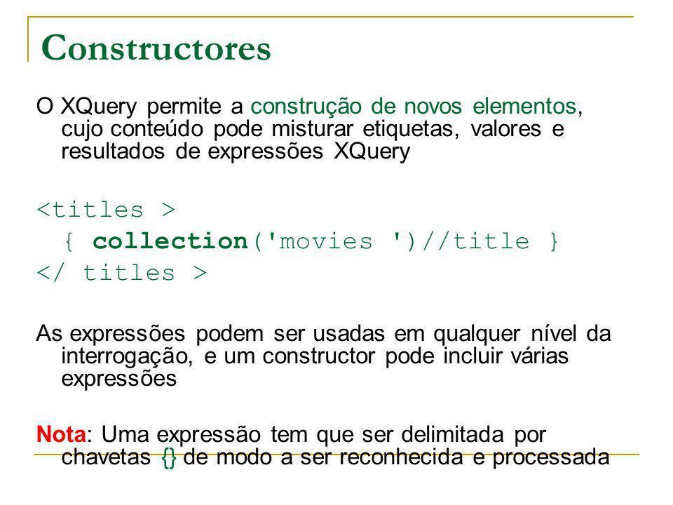Constructores O XQuery permite a construção de novos elementos, cujo conteúdo pode misturar etiquetas, valores e resultados de expressões XQuery { col