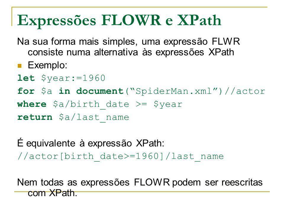 Expressões FLOWR e XPath Na sua forma mais simples, uma expressão FLWR consiste numa alternativa às expressões XPath Exemplo: let $year:=1960 for $a i