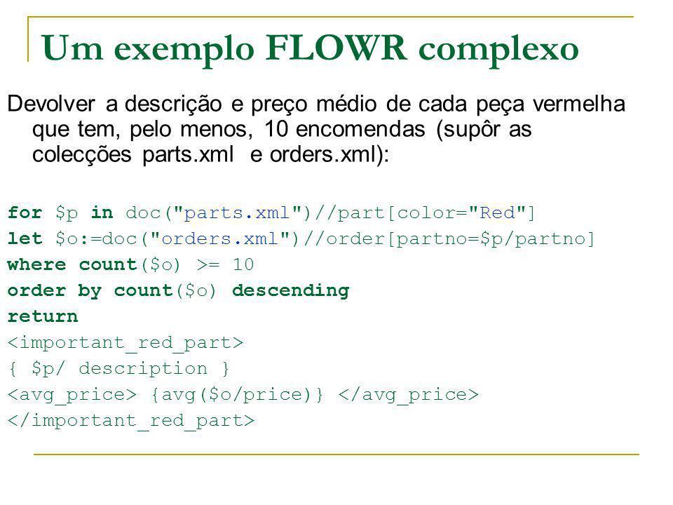 Um exemplo FLOWR complexo Devolver a descrição e preço médio de cada peça vermelha que tem, pelo menos, 10 encomendas (supôr as colecções parts.xml e