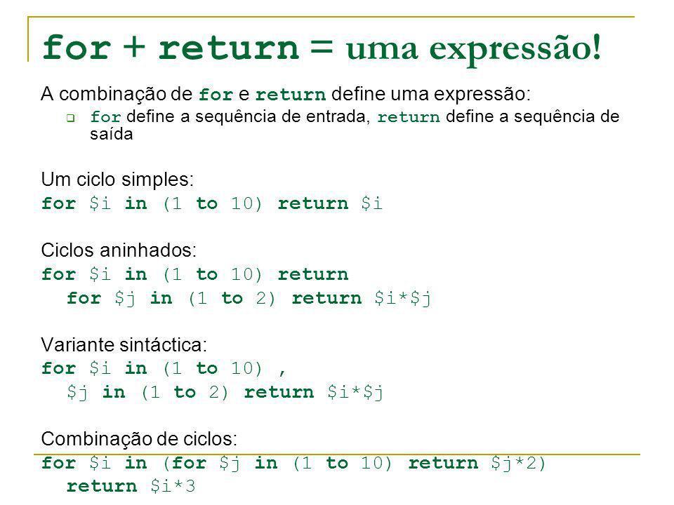 for + return = uma expressão! A combinação de for e return define uma expressão: for define a sequência de entrada, return define a sequência de saída