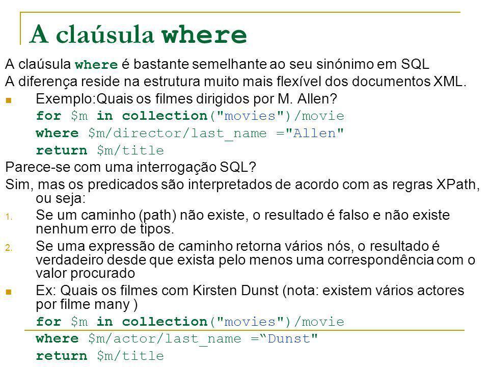 A claúsula where A claúsula where é bastante semelhante ao seu sinónimo em SQL A diferença reside na estrutura muito mais flexível dos documentos XML.