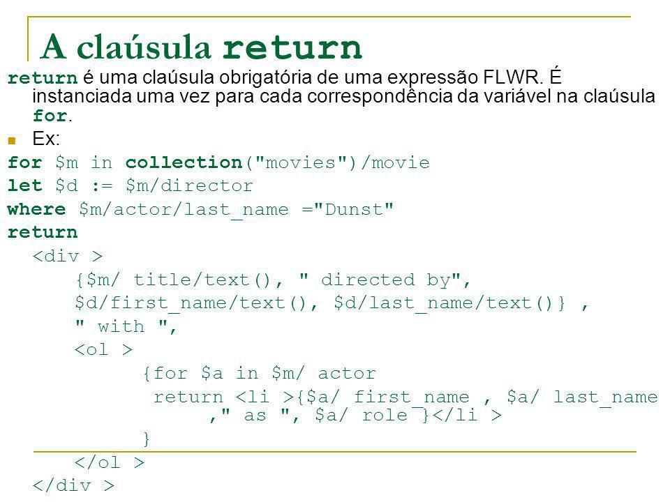 A claúsula return return é uma claúsula obrigatória de uma expressão FLWR. É instanciada uma vez para cada correspondência da variável na claúsula for