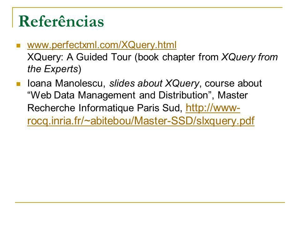 Referências www.perfectxml.com/XQuery.html XQuery: A Guided Tour (book chapter from XQuery from the Experts) www.perfectxml.com/XQuery.html Ioana Mano