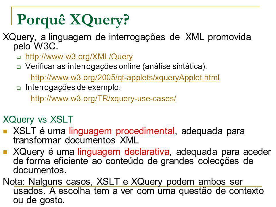 Porquê XQuery? XQuery, a linguagem de interrogações de XML promovida pelo W3C. http://www.w3.org/XML/Query Verificar as interrogações online (análise