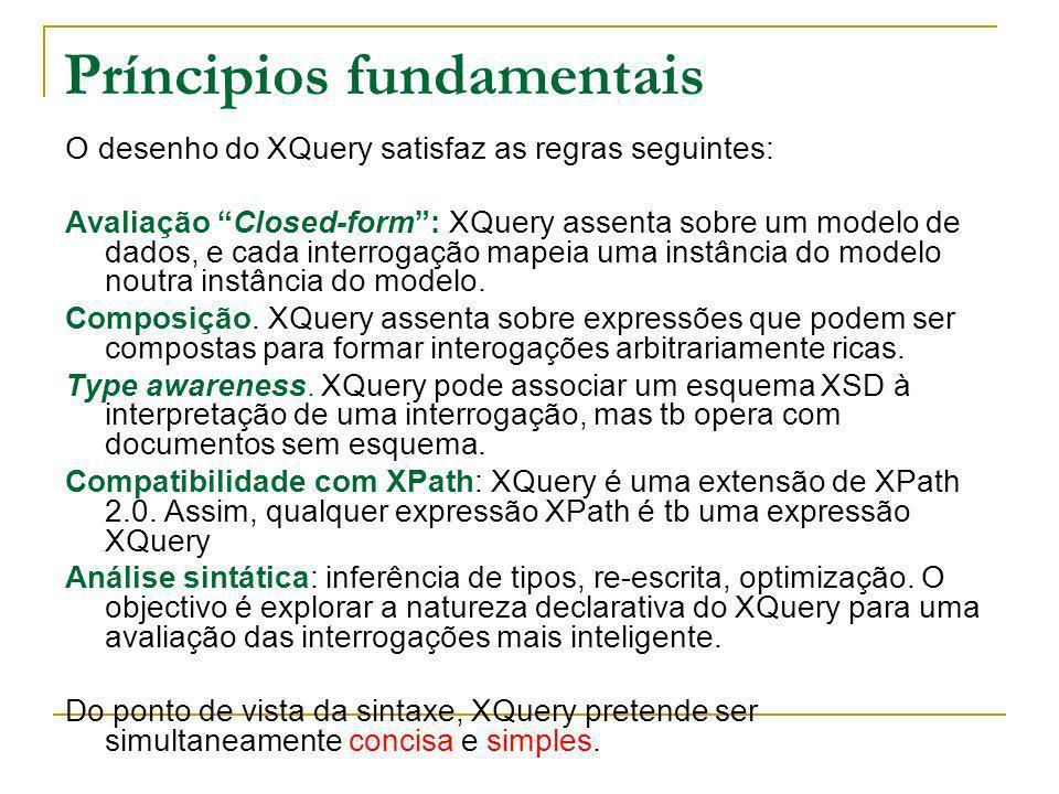 Príncipios fundamentais O desenho do XQuery satisfaz as regras seguintes: Avaliação Closed-form: XQuery assenta sobre um modelo de dados, e cada inter