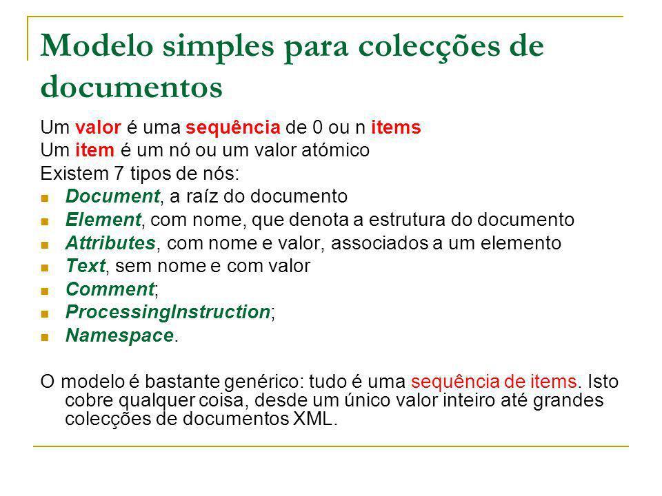 Modelo simples para colecções de documentos Um valor é uma sequência de 0 ou n items Um item é um nó ou um valor atómico Existem 7 tipos de nós: Docum