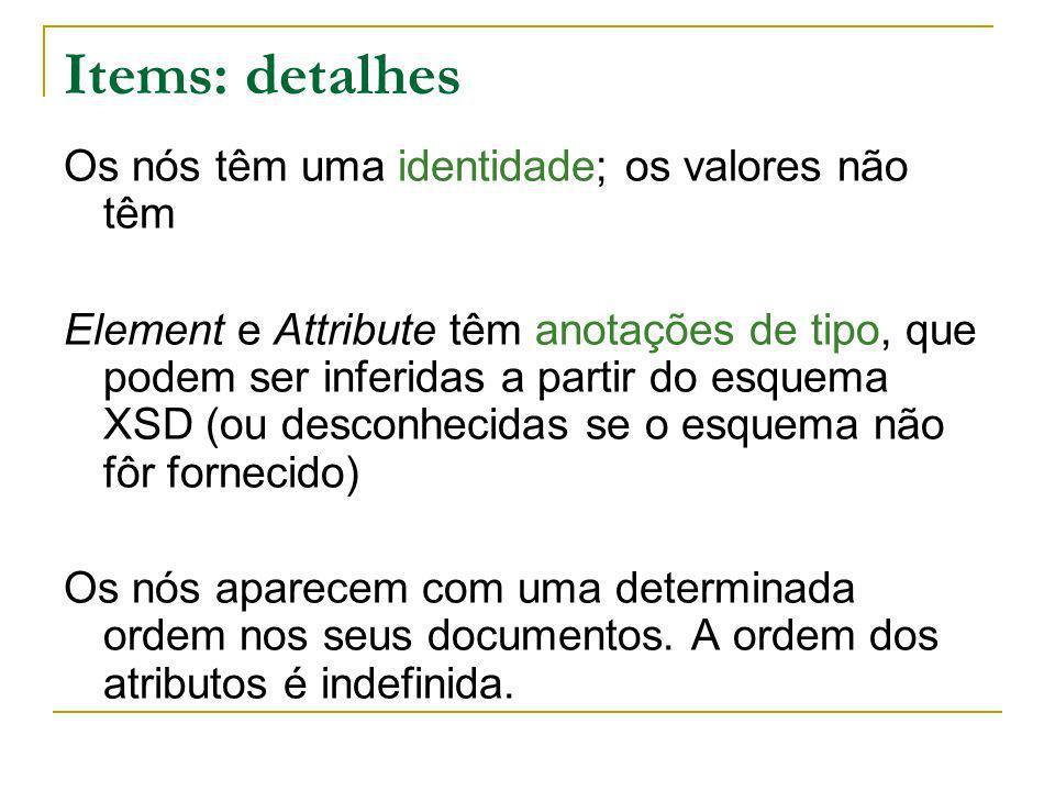 Items: detalhes Os nós têm uma identidade; os valores não têm Element e Attribute têm anotações de tipo, que podem ser inferidas a partir do esquema X