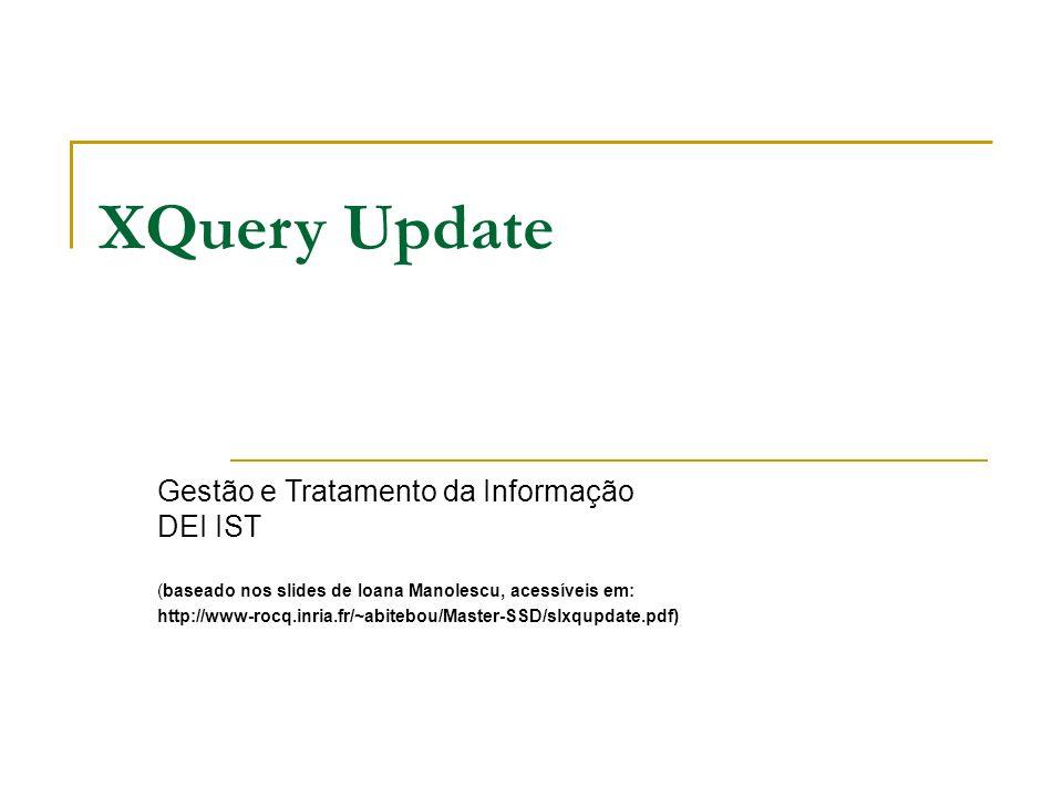 XQuery Update Gestão e Tratamento da Informação DEI IST (baseado nos slides de Ioana Manolescu, acessíveis em: http://www-rocq.inria.fr/~abitebou/Mast