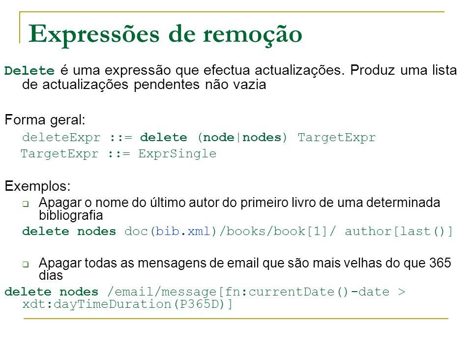 Expressões de remoção Delete é uma expressão que efectua actualizações. Produz uma lista de actualizações pendentes não vazia Forma geral: deleteExpr