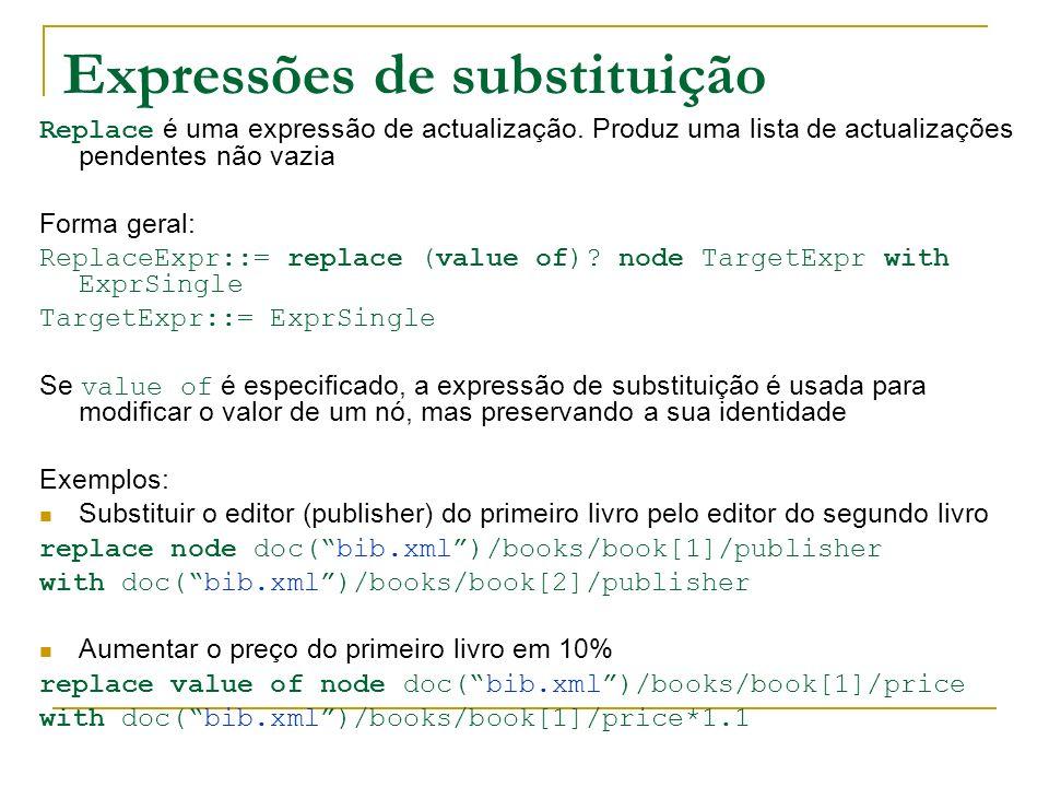Expressões de substituição Replace é uma expressão de actualização. Produz uma lista de actualizações pendentes não vazia Forma geral: ReplaceExpr::=