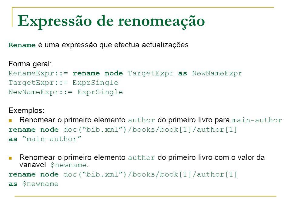 Expressão de renomeação Rename é uma expressão que efectua actualizações Forma geral: RenameExpr::= rename node TargetExpr as NewNameExpr TargetExpr::