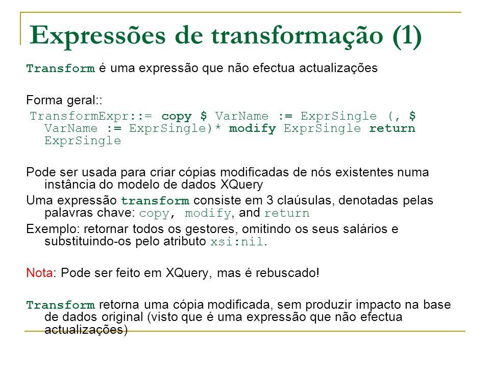 Expressões de transformação (1) Transform é uma expressão que não efectua actualizações Forma geral:: TransformExpr::= copy $ VarName := ExprSingle (,