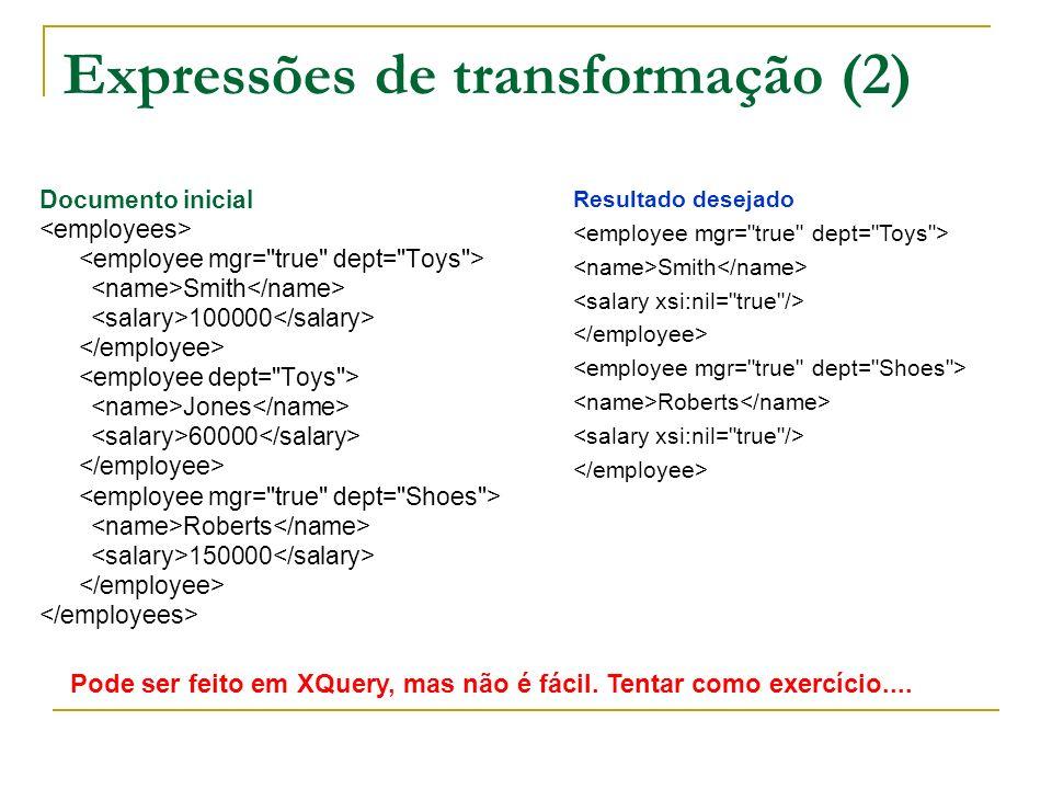Expressões de transformação (2) Documento inicial Smith 100000 Jones 60000 Roberts 150000 Resultado desejado Smith Roberts Pode ser feito em XQuery, m