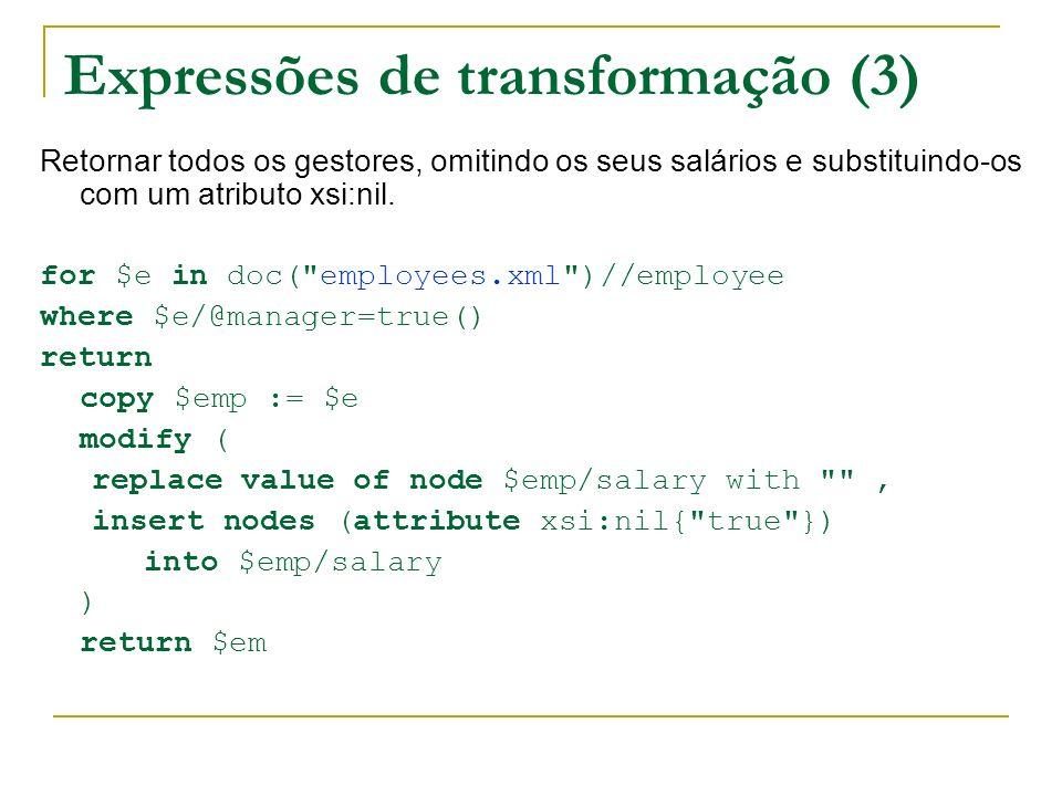 Expressões de transformação (3) Retornar todos os gestores, omitindo os seus salários e substituindo-os com um atributo xsi:nil. for $e in doc(