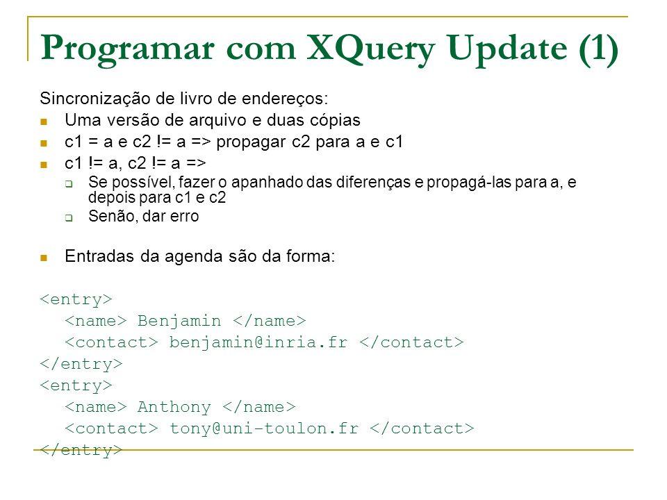 Programar com XQuery Update (1) Sincronização de livro de endereços: Uma versão de arquivo e duas cópias c1 = a e c2 != a => propagar c2 para a e c1 c