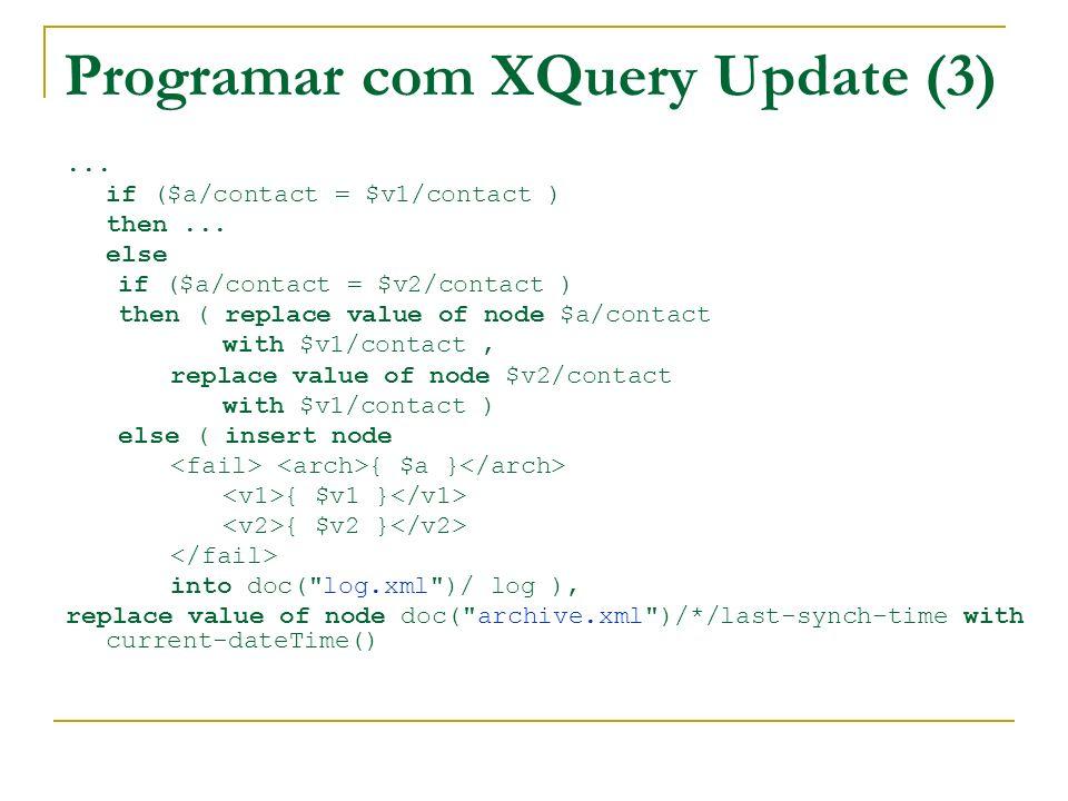 Programar com XQuery Update (3)... if ($a/contact = $v1/contact ) then... else if ($a/contact = $v2/contact ) then ( replace value of node $a/contact
