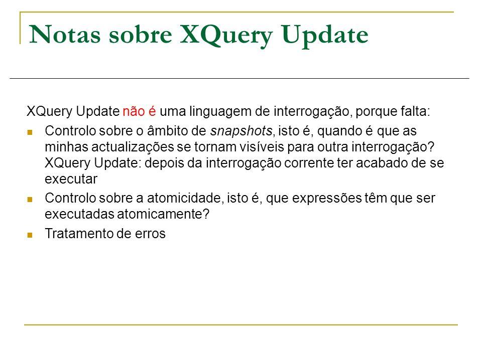 Notas sobre XQuery Update XQuery Update não é uma linguagem de interrogação, porque falta: Controlo sobre o âmbito de snapshots, isto é, quando é que
