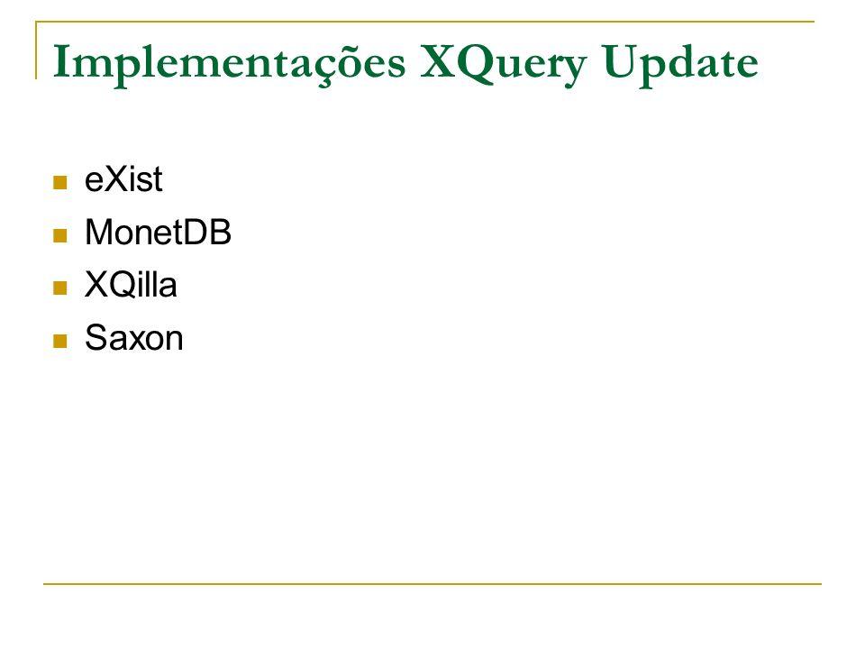 Implementações XQuery Update eXist MonetDB XQilla Saxon