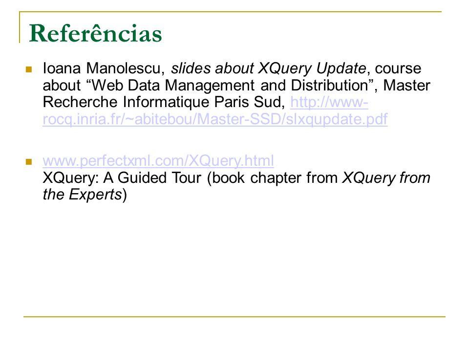 Referências Ioana Manolescu, slides about XQuery Update, course about Web Data Management and Distribution, Master Recherche Informatique Paris Sud, h