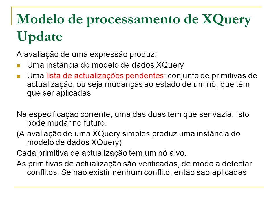 Modelo de processamento de XQuery Update A avaliação de uma expressão produz: Uma instância do modelo de dados XQuery Uma lista de actualizações pende