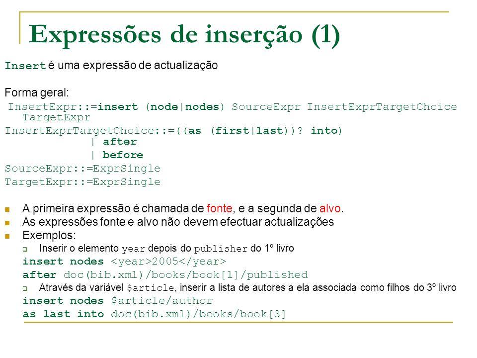 Expressões de inserção (1) Insert é uma expressão de actualização Forma geral: InsertExpr::=insert (node|nodes) SourceExpr InsertExprTargetChoice Targ