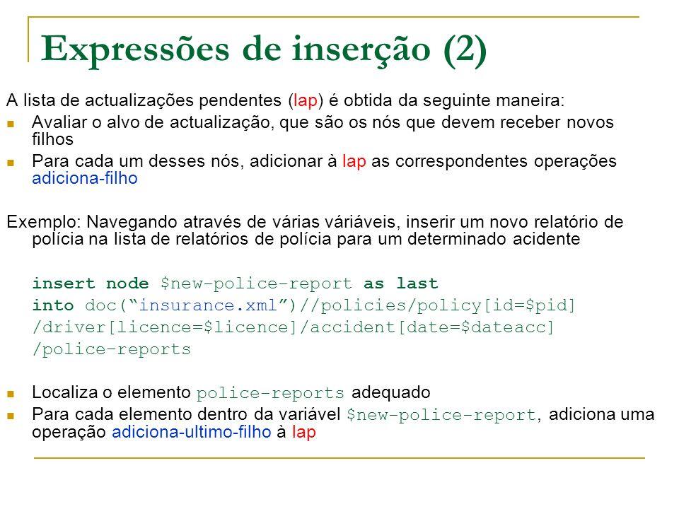 Expressões de inserção (2) A lista de actualizações pendentes (lap) é obtida da seguinte maneira: Avaliar o alvo de actualização, que são os nós que d