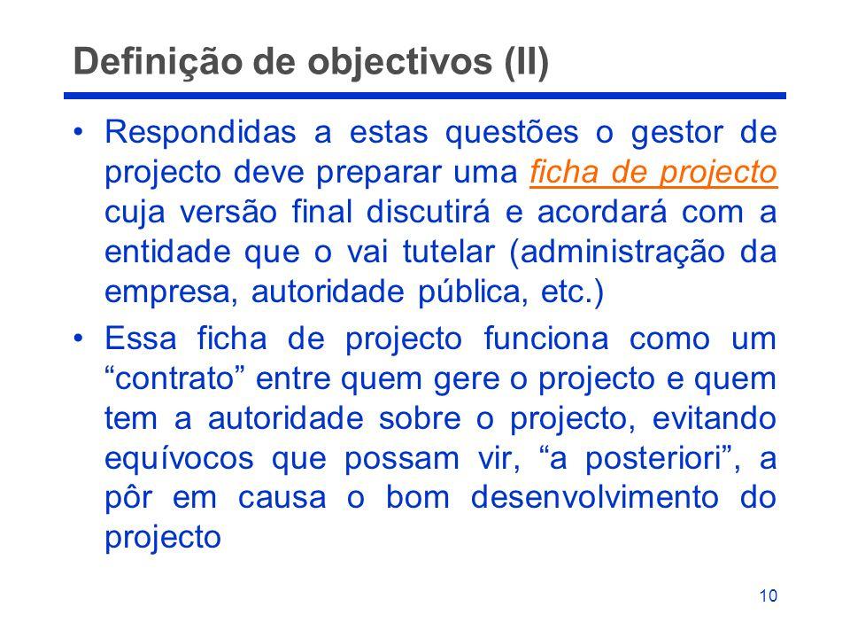 10 Definição de objectivos (II) Respondidas a estas questões o gestor de projecto deve preparar uma ficha de projecto cuja versão final discutirá e ac