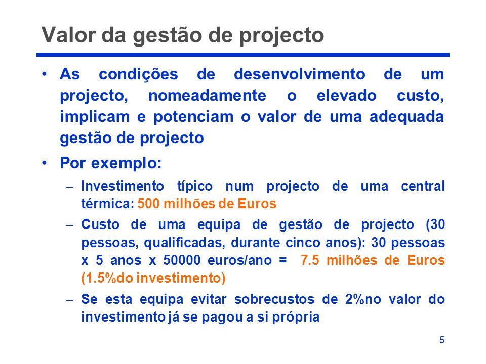 5 Valor da gestão de projecto As condições de desenvolvimento de um projecto, nomeadamente o elevado custo, implicam e potenciam o valor de uma adequa