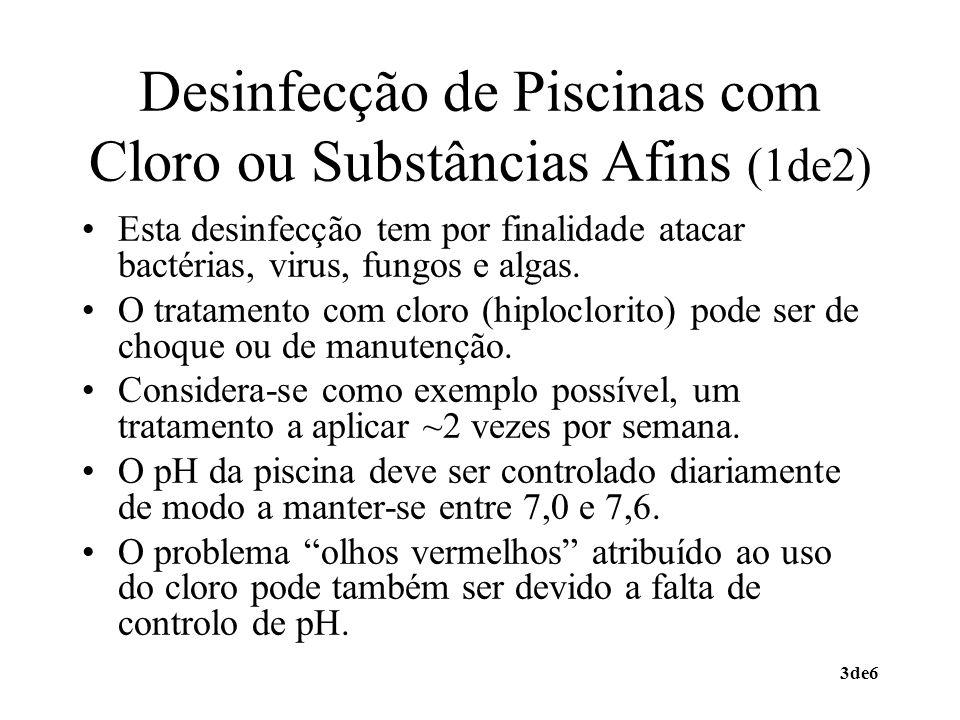 3de6 Desinfecção de Piscinas com Cloro ou Substâncias Afins (1de2) Esta desinfecção tem por finalidade atacar bactérias, virus, fungos e algas. O trat