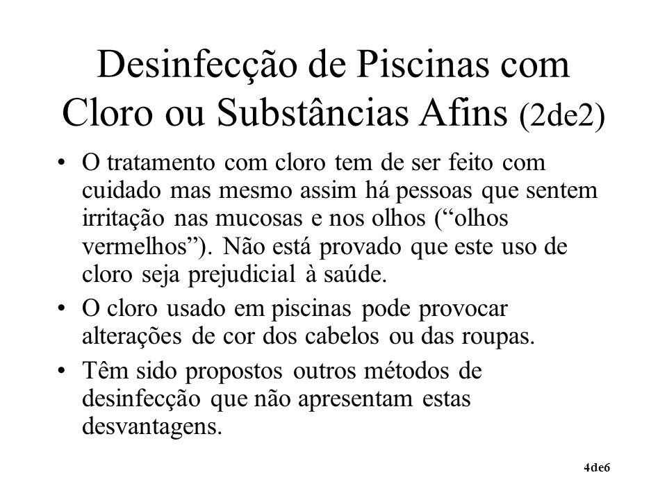 4de6 Desinfecção de Piscinas com Cloro ou Substâncias Afins (2de2) O tratamento com cloro tem de ser feito com cuidado mas mesmo assim há pessoas que