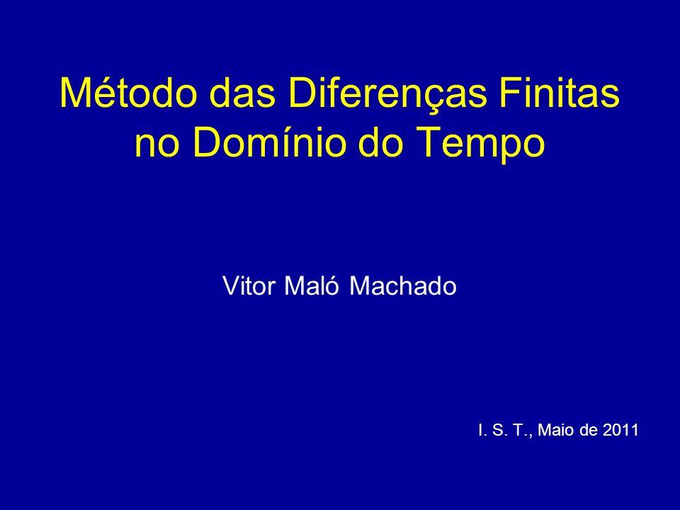 Método das Diferenças Finitas no Domínio do Tempo Vitor Maló Machado I. S. T., Maio de 2011