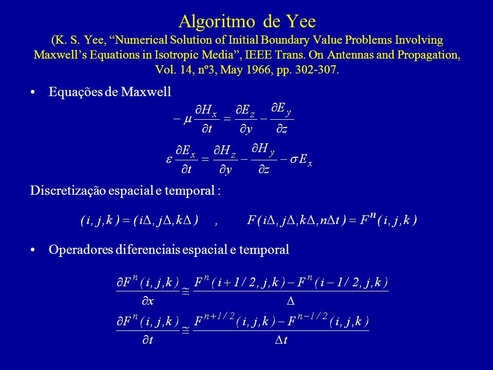 Algoritmo de Yee (K. S. Yee, Numerical Solution of Initial Boundary Value Problems Involving Maxwells Equations in Isotropic Media, IEEE Trans. On Ant